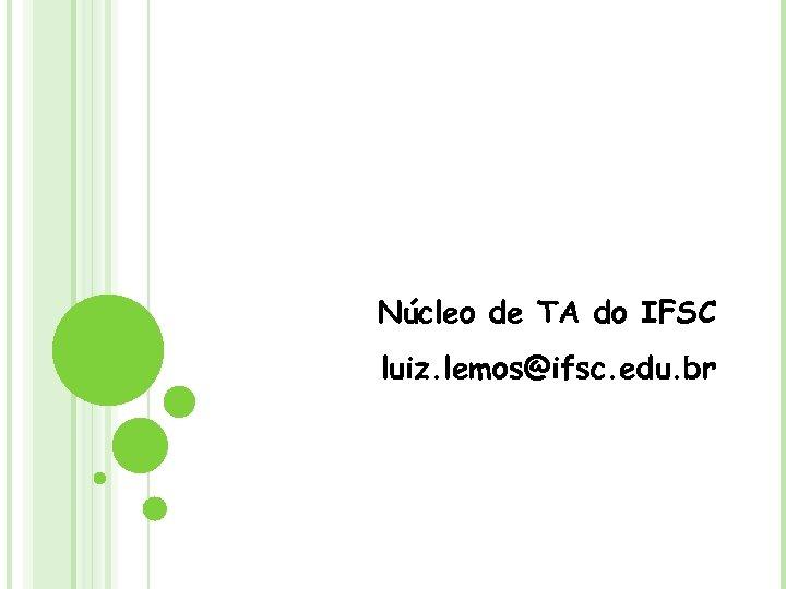 Núcleo de TA do IFSC luiz. lemos@ifsc. edu. br