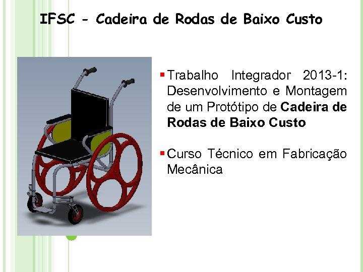 IFSC - Cadeira de Rodas de Baixo Custo § Trabalho Integrador 2013 -1: Desenvolvimento