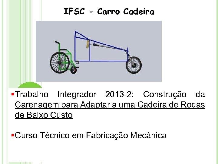 IFSC - Carro Cadeira § Trabalho Integrador 2013 -2: Construção da Carenagem para Adaptar