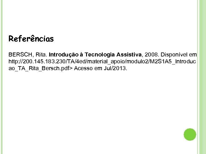 Referências BERSCH, Rita. Introdução à Tecnologia Assistiva, 2008. Disponível em http: //200. 145. 183.