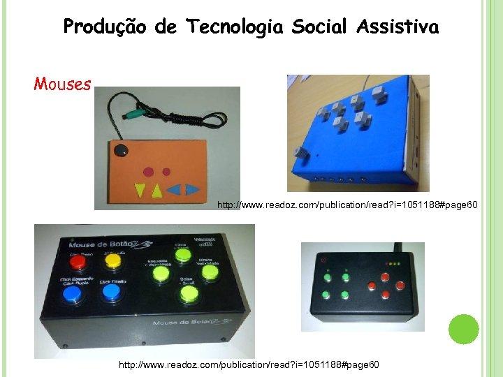 Produção de Tecnologia Social Assistiva Mouses http: //www. readoz. com/publication/read? i=1051188#page 60