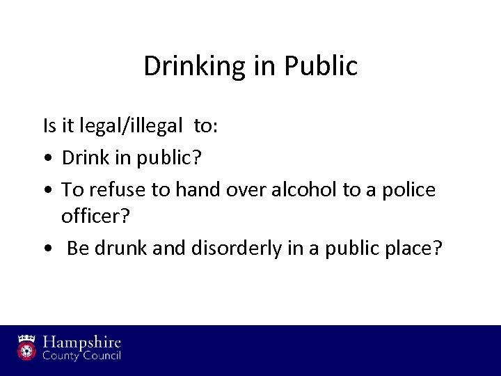 Drinking in Public Is it legal/illegal to: • Drink in public? • To refuse
