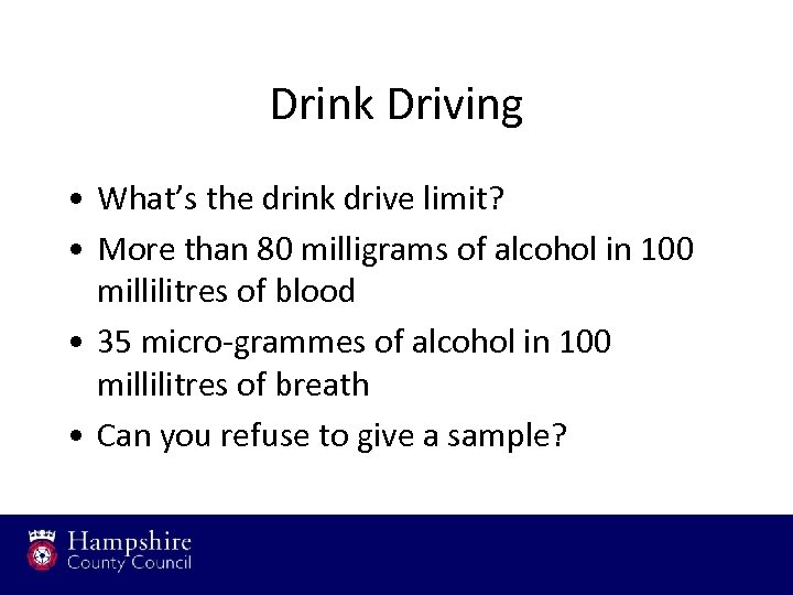 Drink Driving • What's the drink drive limit? • More than 80 milligrams of