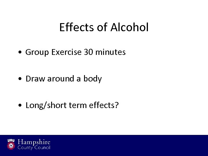 Effects of Alcohol • Group Exercise 30 minutes • Draw around a body •