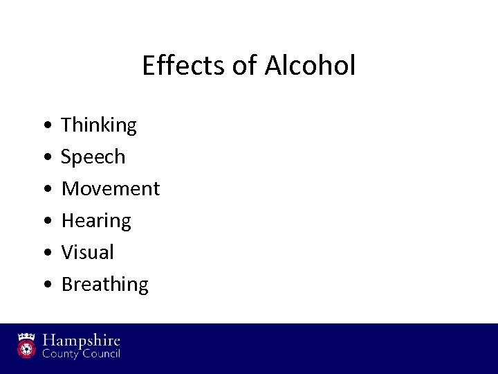 Effects of Alcohol • • • Thinking Speech Movement Hearing Visual Breathing