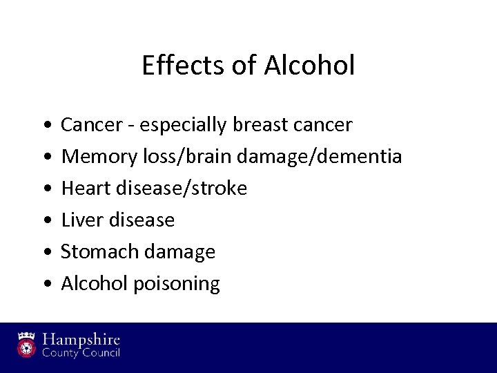 Effects of Alcohol • • • Cancer - especially breast cancer Memory loss/brain damage/dementia