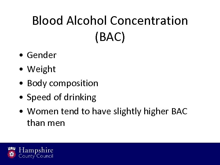 Blood Alcohol Concentration (BAC) • • • Gender Weight Body composition Speed of drinking