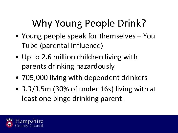 Why Young People Drink? • Young people speak for themselves – You Tube (parental
