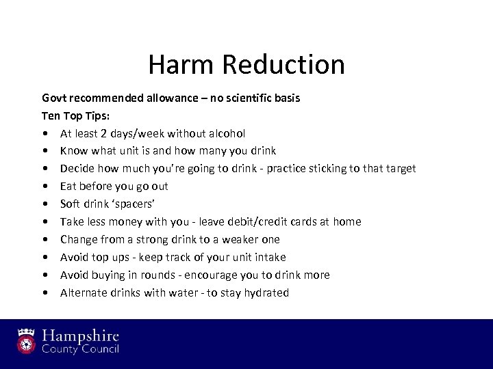 Harm Reduction Govt recommended allowance – no scientific basis Ten Top Tips: • At