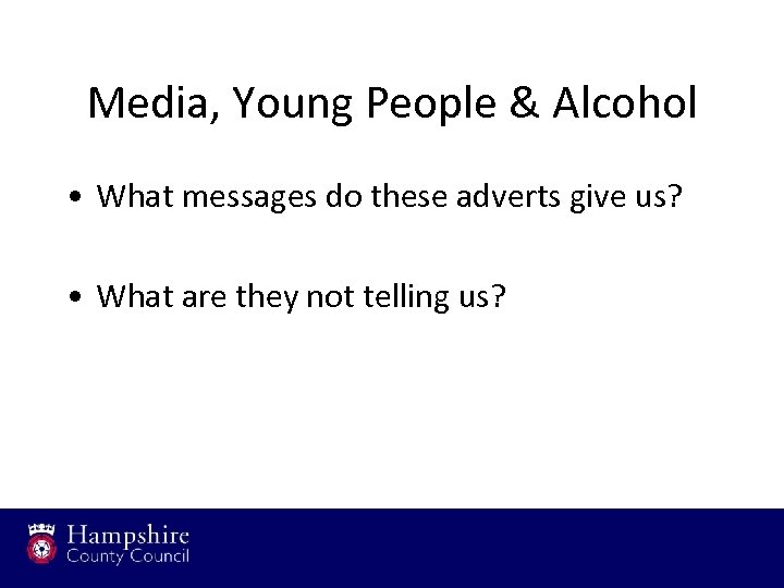 Media, Young People & Alcohol • What messages do these adverts give us? •