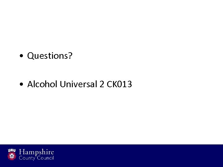 • Questions? • Alcohol Universal 2 CK 013