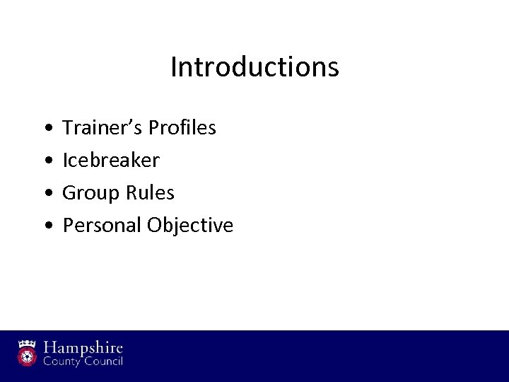 Introductions • • Trainer's Profiles Icebreaker Group Rules Personal Objective