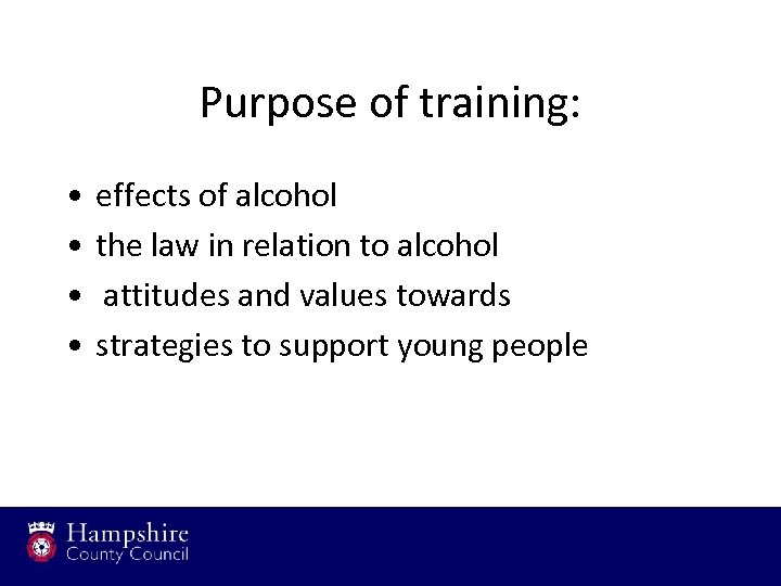 Purpose of training: • • effects of alcohol the law in relation to alcohol
