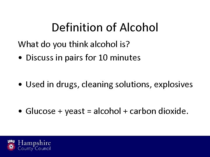 Definition of Alcohol What do you think alcohol is? • Discuss in pairs for