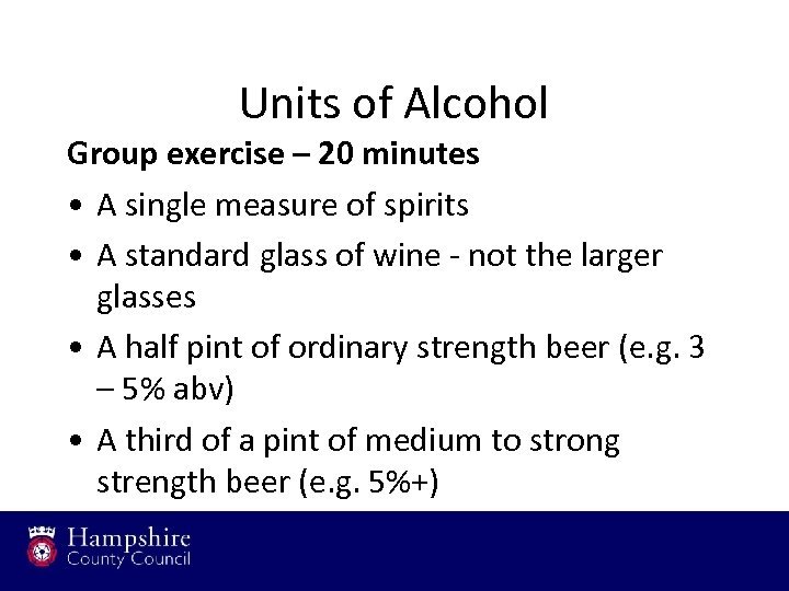 Units of Alcohol Group exercise – 20 minutes • A single measure of spirits