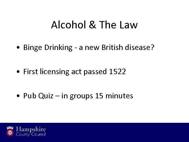 Alcohol & The Law • Binge Drinking - a new British disease? • First