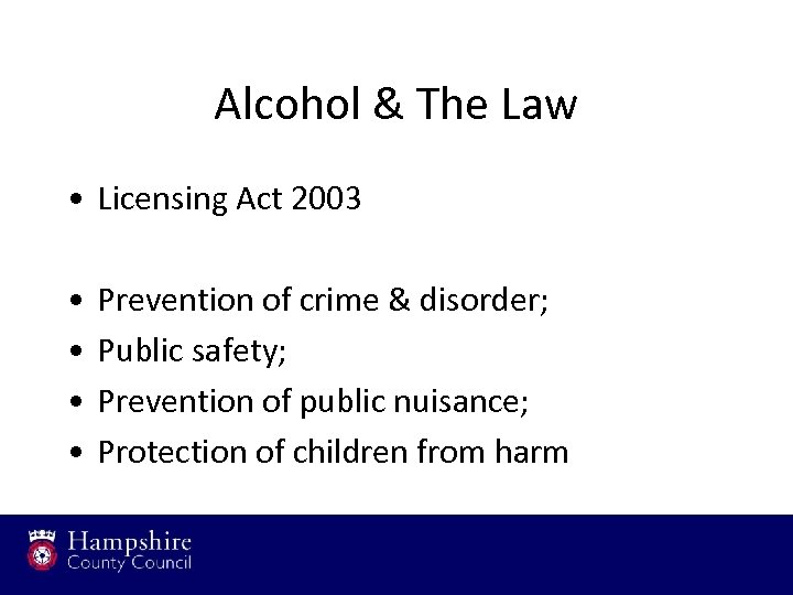 Alcohol & The Law • Licensing Act 2003 • • Prevention of crime &