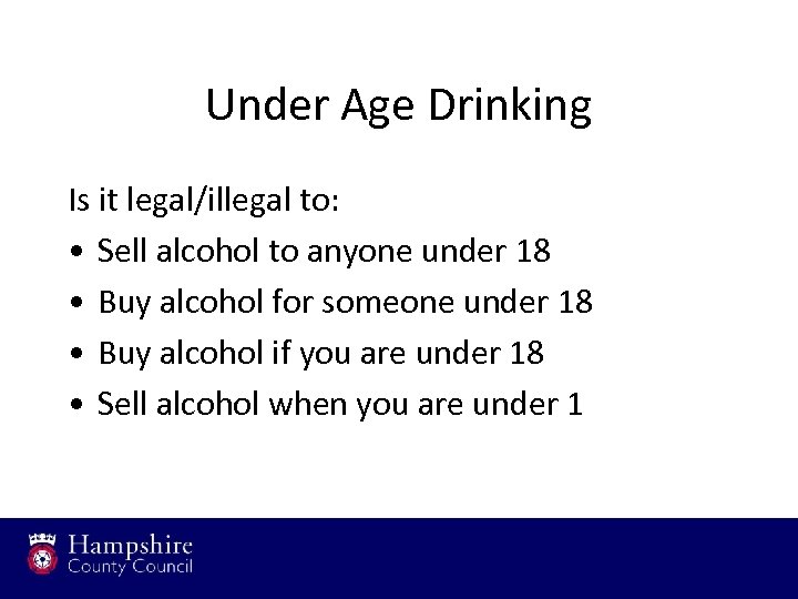 Under Age Drinking Is it legal/illegal to: • Sell alcohol to anyone under 18