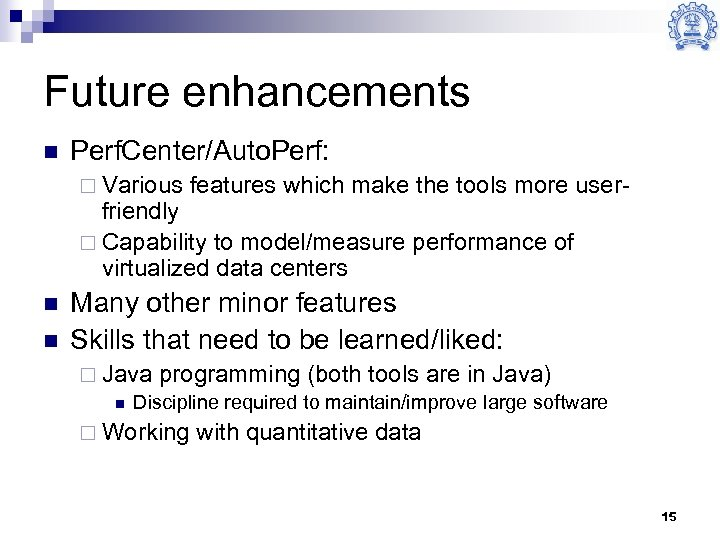 Future enhancements n Perf. Center/Auto. Perf: ¨ Various features which make the tools more