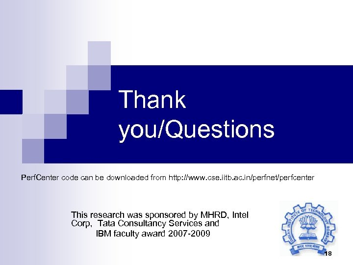 Thank you/Questions Perf. Center code can be downloaded from http: //www. cse. iitb. ac.
