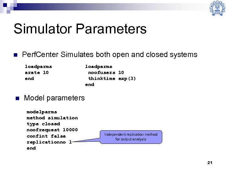 Simulator Parameters n Perf. Center Simulates both open and closed systems loadparms arate 10