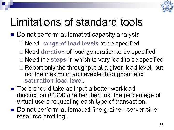 Limitations of standard tools n n n Do not perform automated capacity analysis ¨