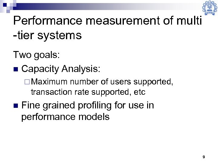 Performance measurement of multi -tier systems Two goals: n Capacity Analysis: ¨ Maximum number