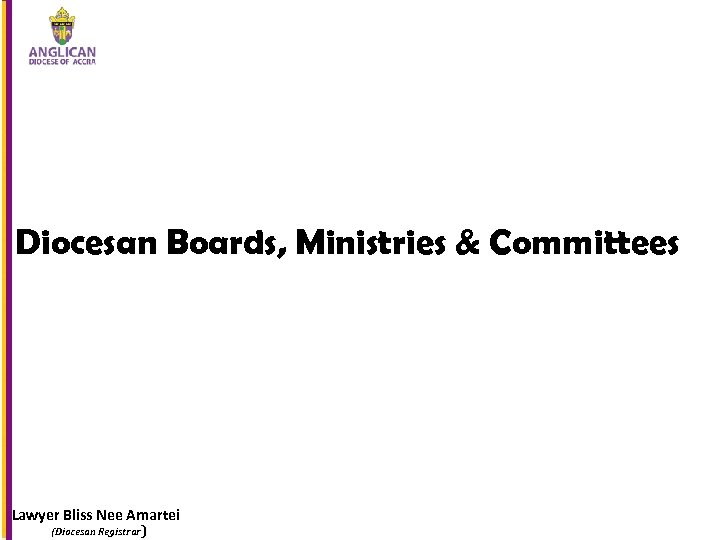 Diocesan Boards, Ministries & Committees Lawyer Bliss Nee Amartei (Diocesan Registrar)