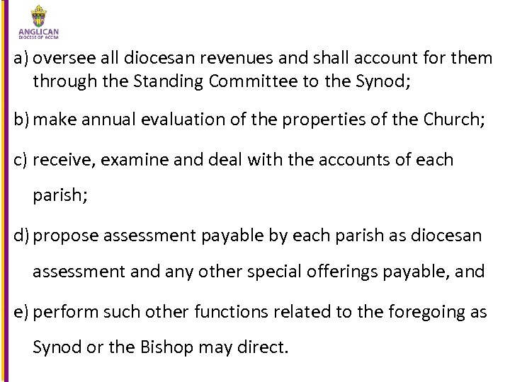 a) oversee all diocesan revenues and shall account for them through the Standing Committee