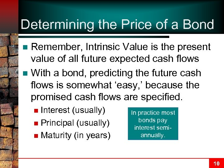 Determining the Price of a Bond Remember, Intrinsic Value is the present value of