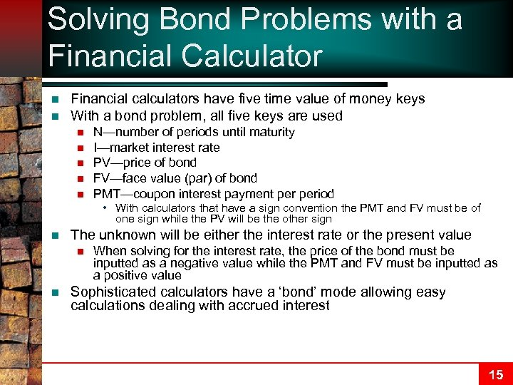 Solving Bond Problems with a Financial Calculator n n Financial calculators have five time