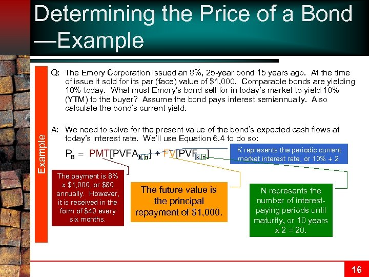 Determining the Price of a Bond —Example Q: The Emory Corporation issued an 8%,