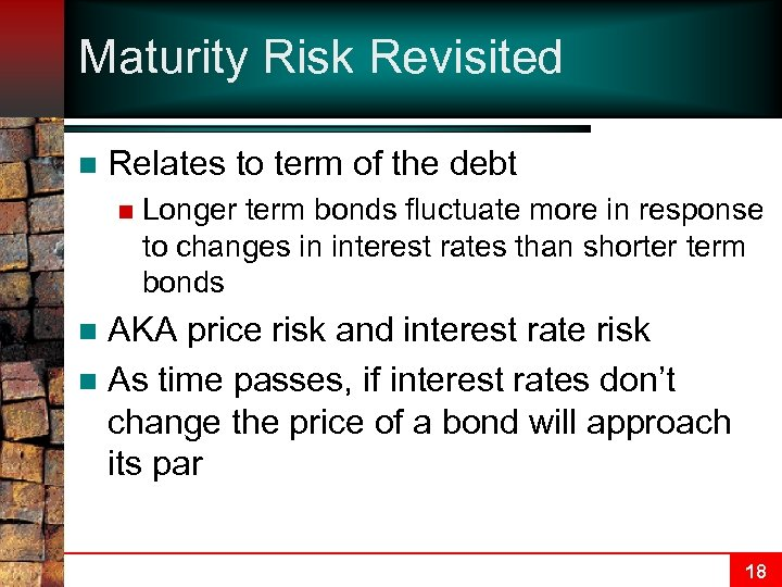Maturity Risk Revisited n Relates to term of the debt n Longer term bonds