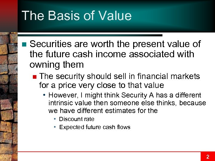 The Basis of Value n Securities are worth the present value of the future