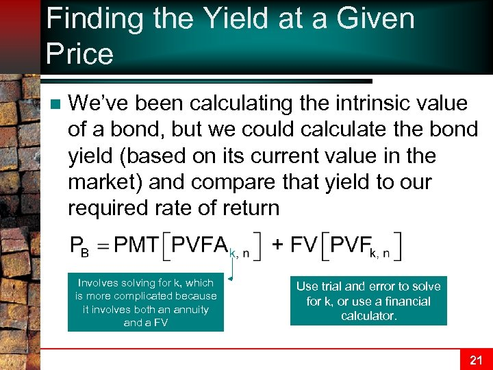 Finding the Yield at a Given Price n We've been calculating the intrinsic value