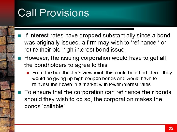 Call Provisions n n If interest rates have dropped substantially since a bond was