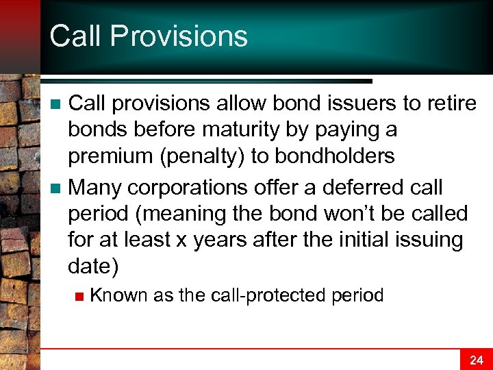 Call Provisions Call provisions allow bond issuers to retire bonds before maturity by paying