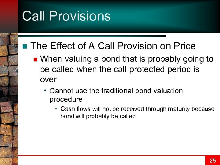 Call Provisions n The Effect of A Call Provision on Price n When valuing