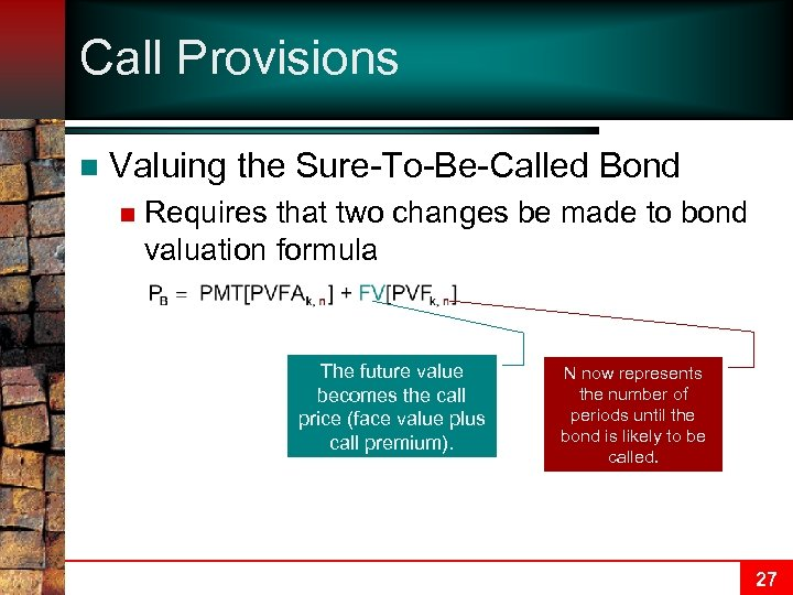 Call Provisions n Valuing the Sure-To-Be-Called Bond n Requires that two changes be made