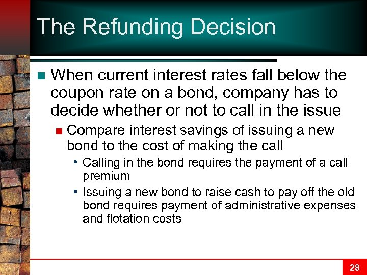 The Refunding Decision n When current interest rates fall below the coupon rate on