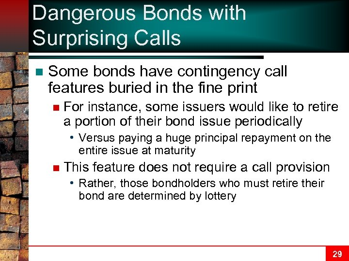 Dangerous Bonds with Surprising Calls n Some bonds have contingency call features buried in