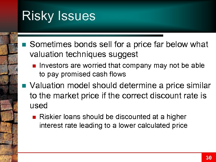 Risky Issues n Sometimes bonds sell for a price far below what valuation techniques