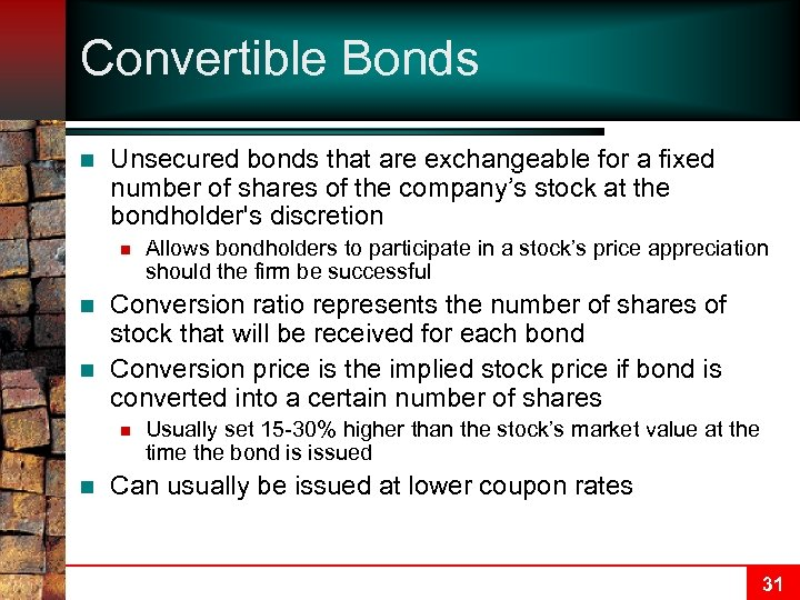 Convertible Bonds n Unsecured bonds that are exchangeable for a fixed number of shares