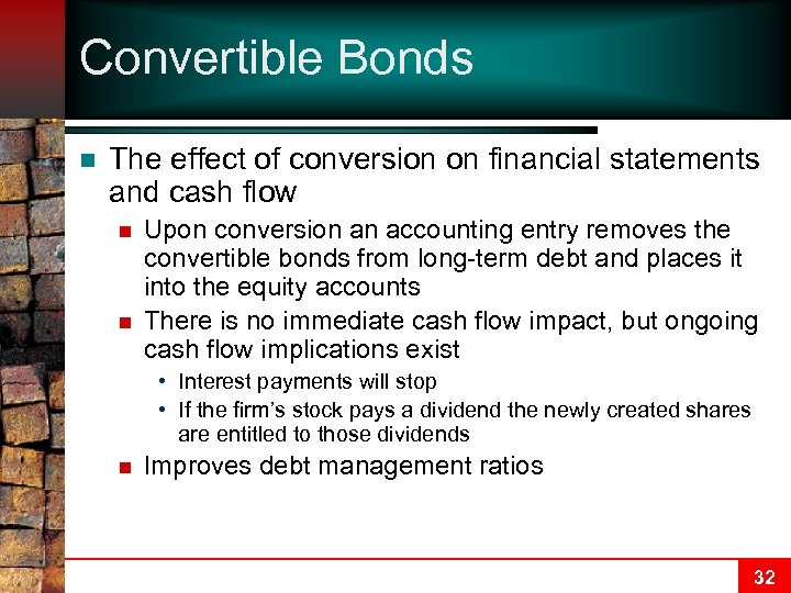 Convertible Bonds n The effect of conversion on financial statements and cash flow n