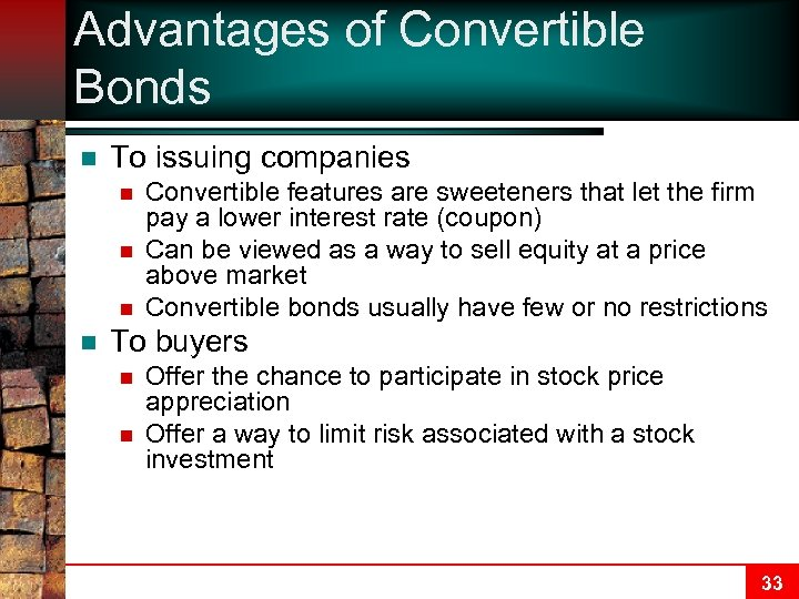 Advantages of Convertible Bonds n To issuing companies n n Convertible features are sweeteners