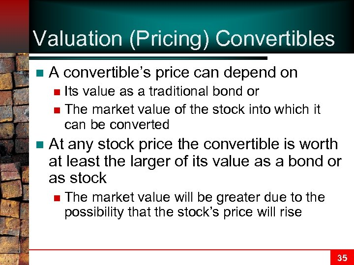 Valuation (Pricing) Convertibles n A convertible's price can depend on Its value as a