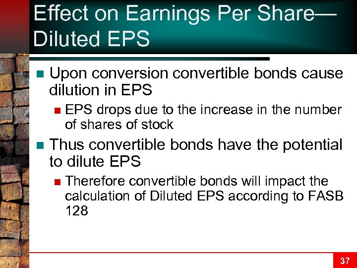 Effect on Earnings Per Share— Diluted EPS n Upon conversion convertible bonds cause dilution