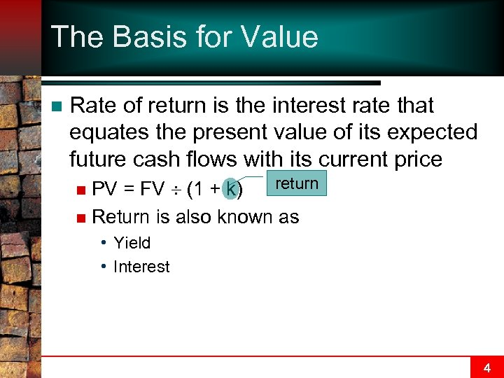 The Basis for Value n Rate of return is the interest rate that equates