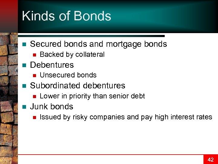 Kinds of Bonds n Secured bonds and mortgage bonds n n Debentures n n