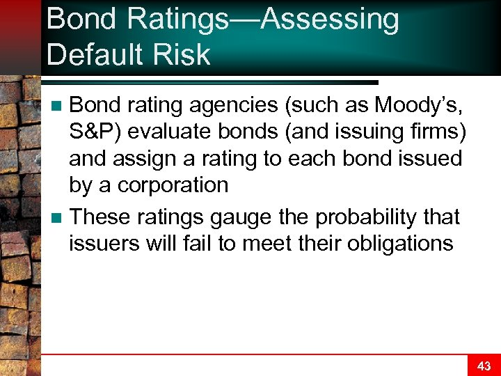 Bond Ratings—Assessing Default Risk Bond rating agencies (such as Moody's, S&P) evaluate bonds (and